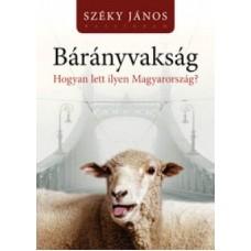 Bárányvakság - Hogyan lett ilyen Magyarország?